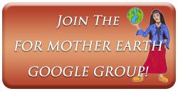 Join the For Mother Earth Google Group!